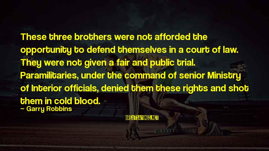 Defend Your Rights Sayings By Garry Robbins: These three brothers were not afforded the opportunity to defend themselves in a court of