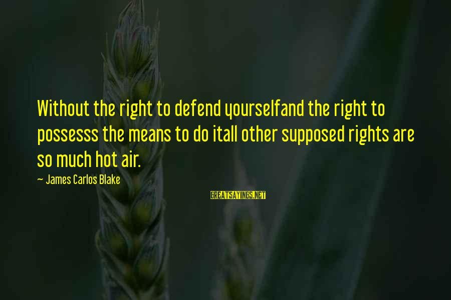 Defend Your Rights Sayings By James Carlos Blake: Without the right to defend yourselfand the right to possesss the means to do itall