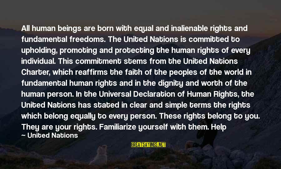 Defend Your Rights Sayings By United Nations: All human beings are born with equal and inalienable rights and fundamental freedoms. The United