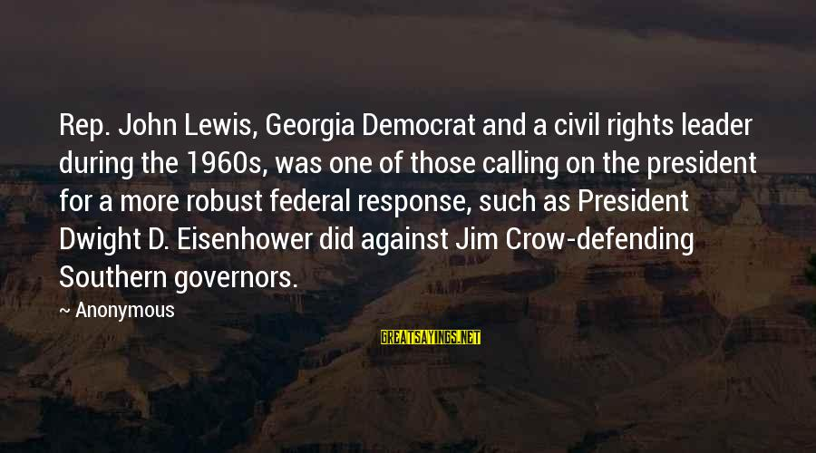 Defending Your Rights Sayings By Anonymous: Rep. John Lewis, Georgia Democrat and a civil rights leader during the 1960s, was one
