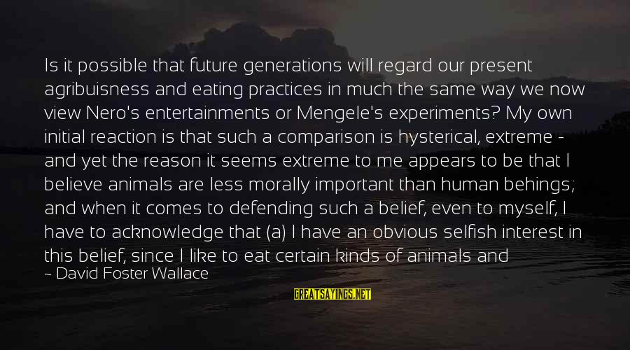 Defending Your Rights Sayings By David Foster Wallace: Is it possible that future generations will regard our present agribuisness and eating practices in