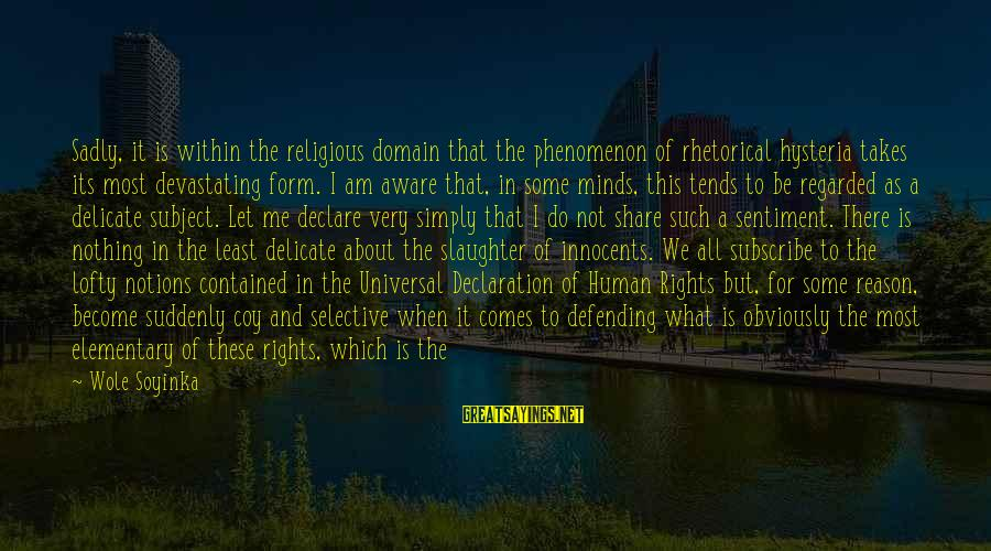 Defending Your Rights Sayings By Wole Soyinka: Sadly, it is within the religious domain that the phenomenon of rhetorical hysteria takes its