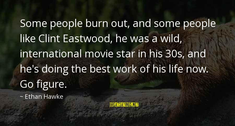 Defenselessly Sayings By Ethan Hawke: Some people burn out, and some people like Clint Eastwood, he was a wild, international