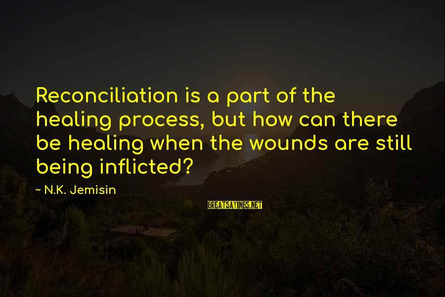 Defenselessly Sayings By N.K. Jemisin: Reconciliation is a part of the healing process, but how can there be healing when