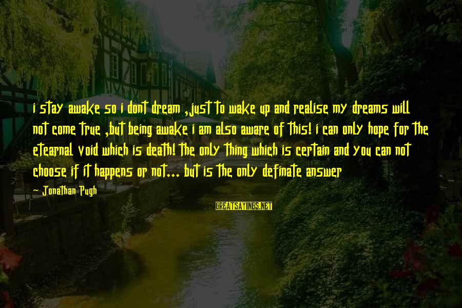 Definate Sayings By Jonathan Pugh: i stay awake so i dont dream ,just to wake up and realise my dreams