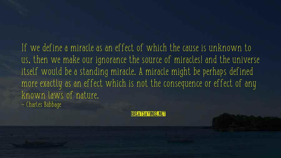 Define Law Sayings By Charles Babbage: If we define a miracle as an effect of which the cause is unknown to