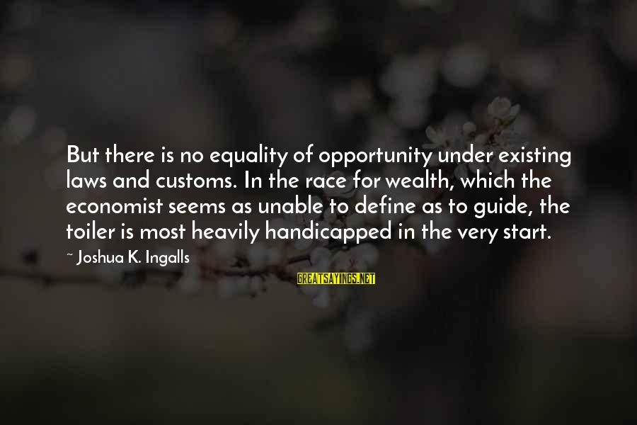 Define Law Sayings By Joshua K. Ingalls: But there is no equality of opportunity under existing laws and customs. In the race