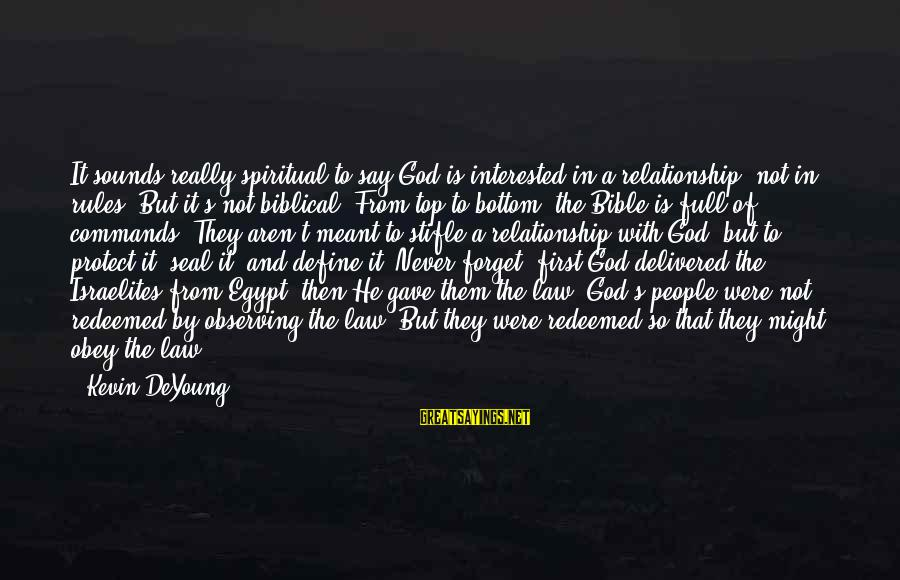 Define Law Sayings By Kevin DeYoung: It sounds really spiritual to say God is interested in a relationship, not in rules.