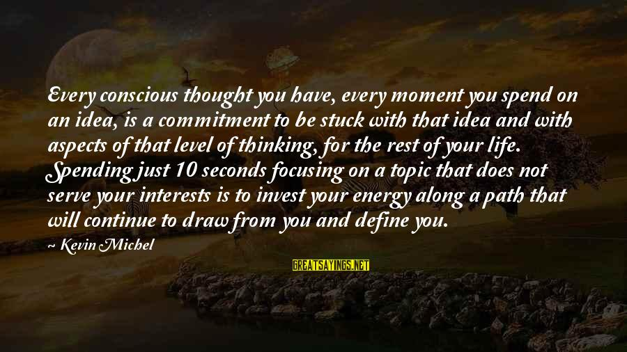Define Law Sayings By Kevin Michel: Every conscious thought you have, every moment you spend on an idea, is a commitment