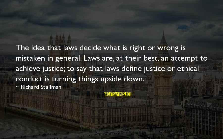 Define Law Sayings By Richard Stallman: The idea that laws decide what is right or wrong is mistaken in general. Laws