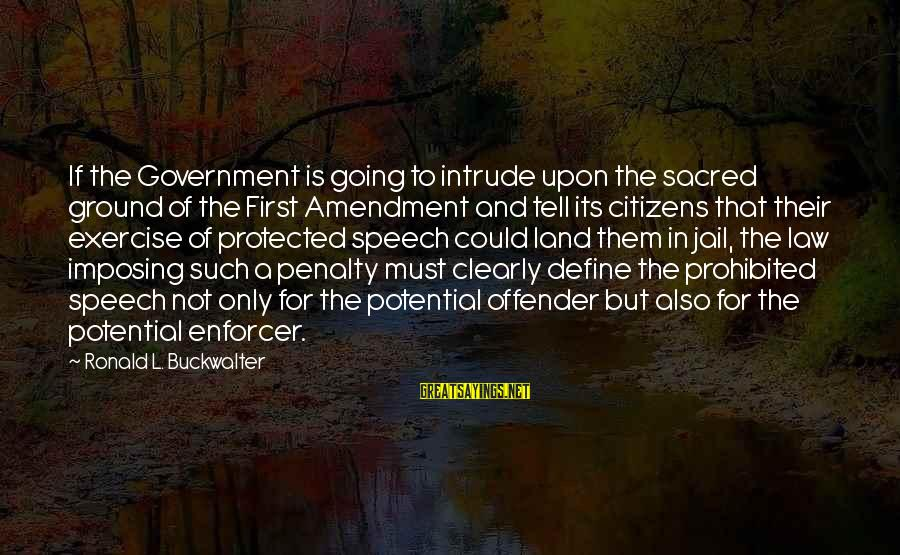 Define Law Sayings By Ronald L. Buckwalter: If the Government is going to intrude upon the sacred ground of the First Amendment
