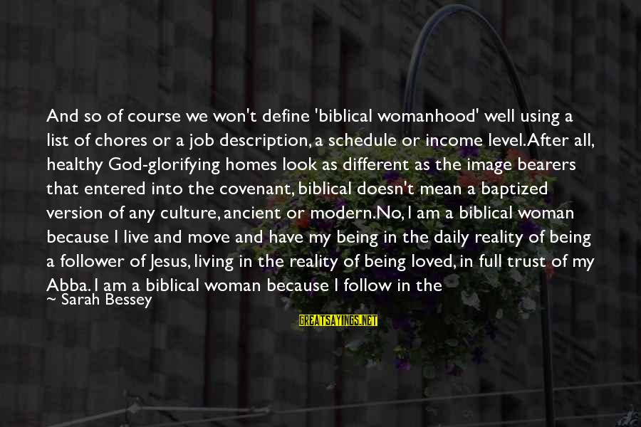 Define Law Sayings By Sarah Bessey: And so of course we won't define 'biblical womanhood' well using a list of chores