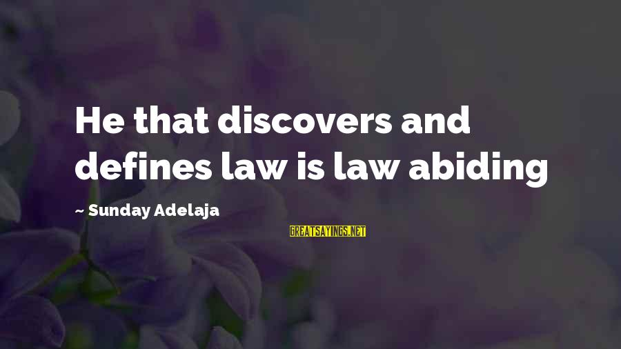 Define Law Sayings By Sunday Adelaja: He that discovers and defines law is law abiding
