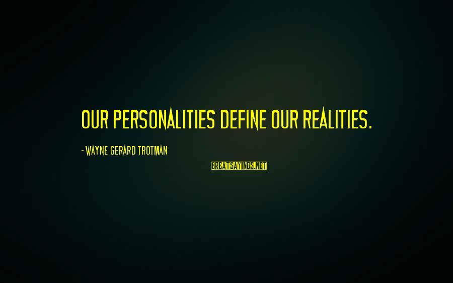 Define Law Sayings By Wayne Gerard Trotman: Our personalities define our realities.