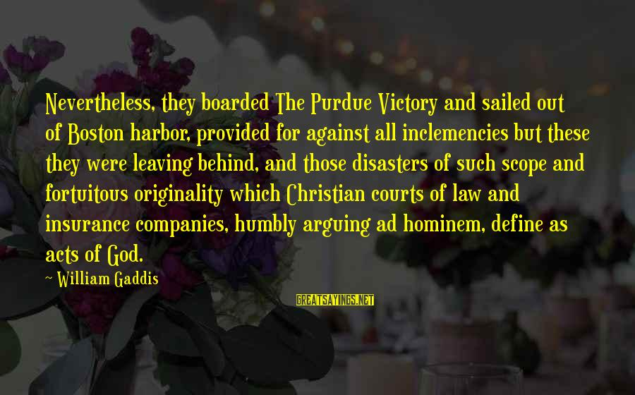 Define Law Sayings By William Gaddis: Nevertheless, they boarded The Purdue Victory and sailed out of Boston harbor, provided for against