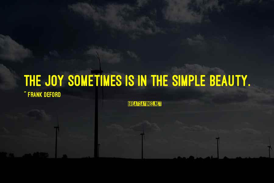 Deford Sayings By Frank Deford: The joy sometimes is in the simple beauty.