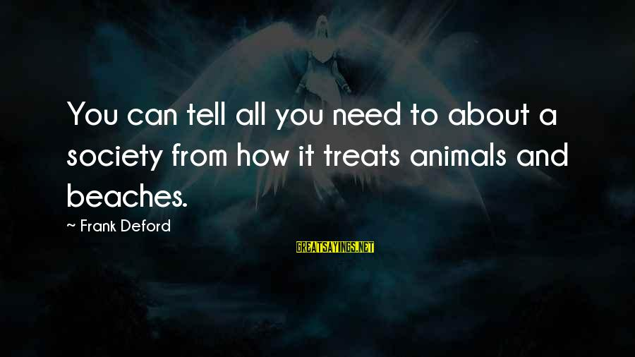Deford Sayings By Frank Deford: You can tell all you need to about a society from how it treats animals