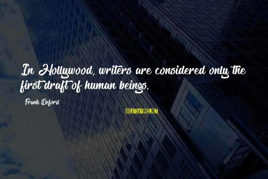 Deford Sayings By Frank Deford: In Hollywood, writers are considered only the first draft of human beings.