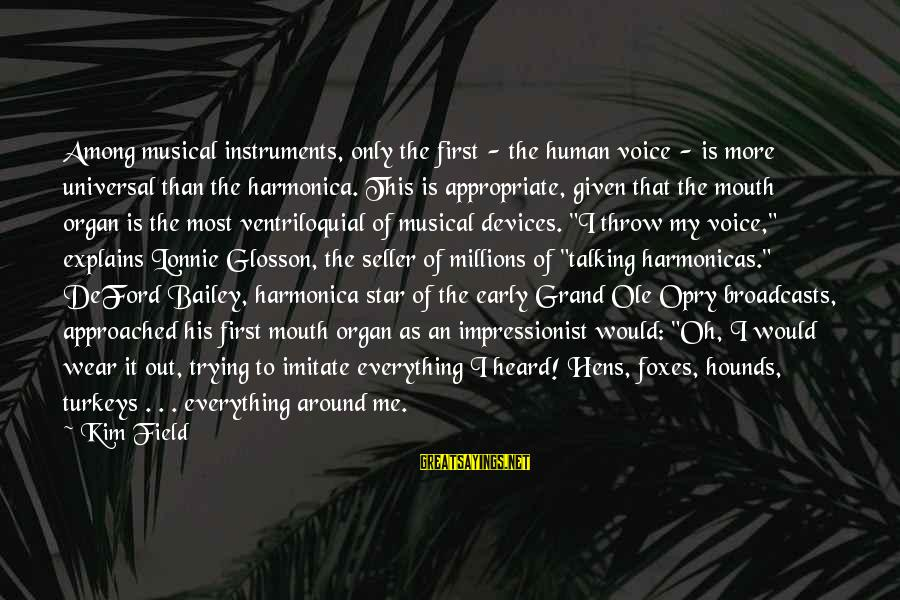 Deford Sayings By Kim Field: Among musical instruments, only the first - the human voice - is more universal than