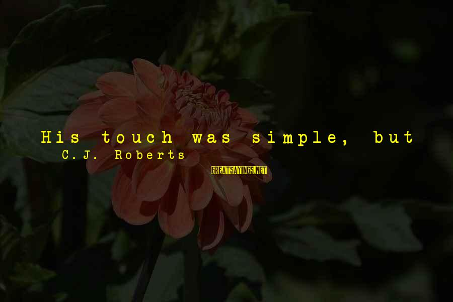 Deigned Sayings By C.J. Roberts: His touch was simple, but specific, meant to show me he could be like a