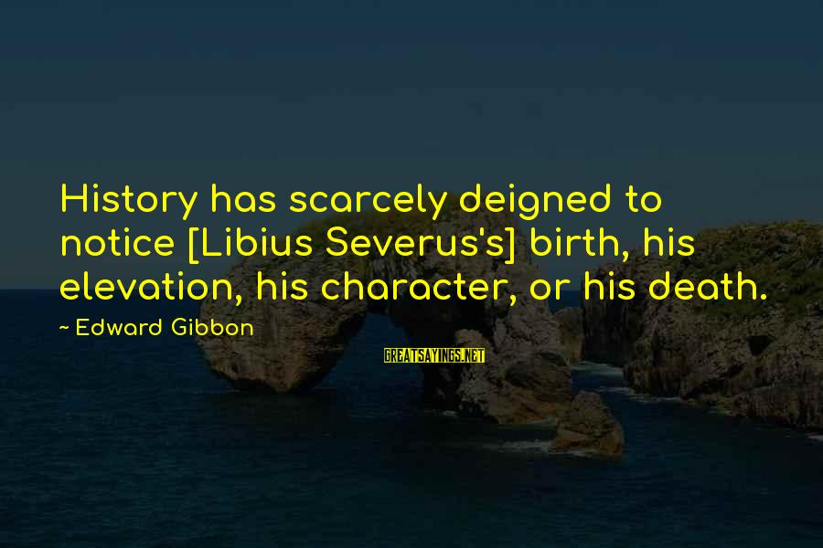 Deigned Sayings By Edward Gibbon: History has scarcely deigned to notice [Libius Severus's] birth, his elevation, his character, or his