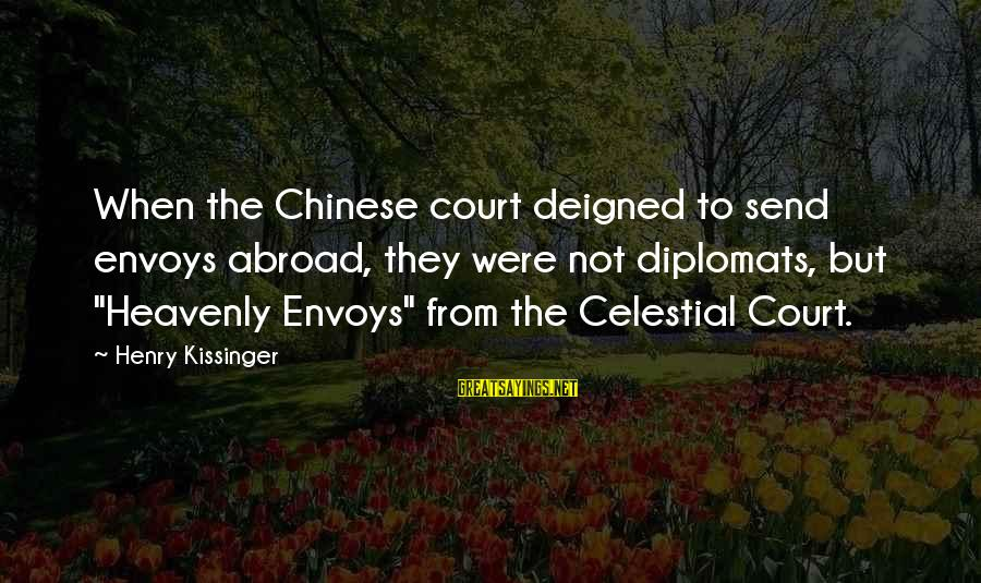 """Deigned Sayings By Henry Kissinger: When the Chinese court deigned to send envoys abroad, they were not diplomats, but """"Heavenly"""