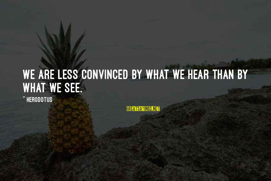 Deigned Sayings By Herodotus: We are less convinced by what we hear than by what we see.