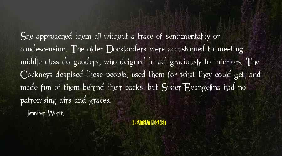 Deigned Sayings By Jennifer Worth: She approached them all without a trace of sentimentality or condescension. The older Docklanders were