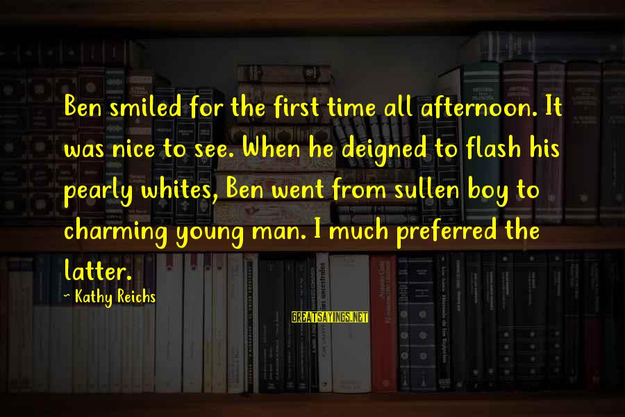 Deigned Sayings By Kathy Reichs: Ben smiled for the first time all afternoon. It was nice to see. When he
