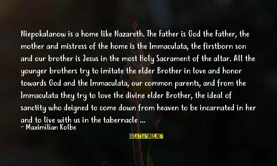 Deigned Sayings By Maximilian Kolbe: Niepokalanow is a home like Nazareth. The Father is God the Father, the mother and