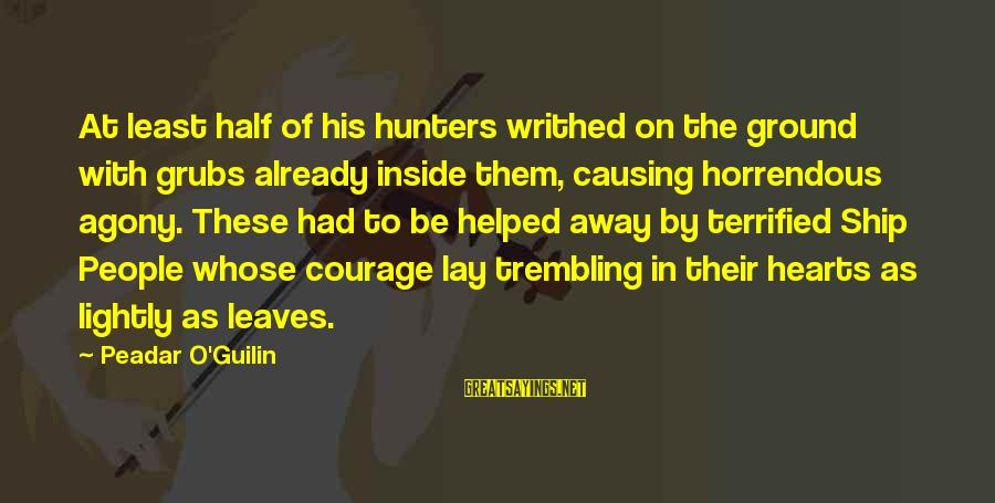 Deigned Sayings By Peadar O'Guilin: At least half of his hunters writhed on the ground with grubs already inside them,