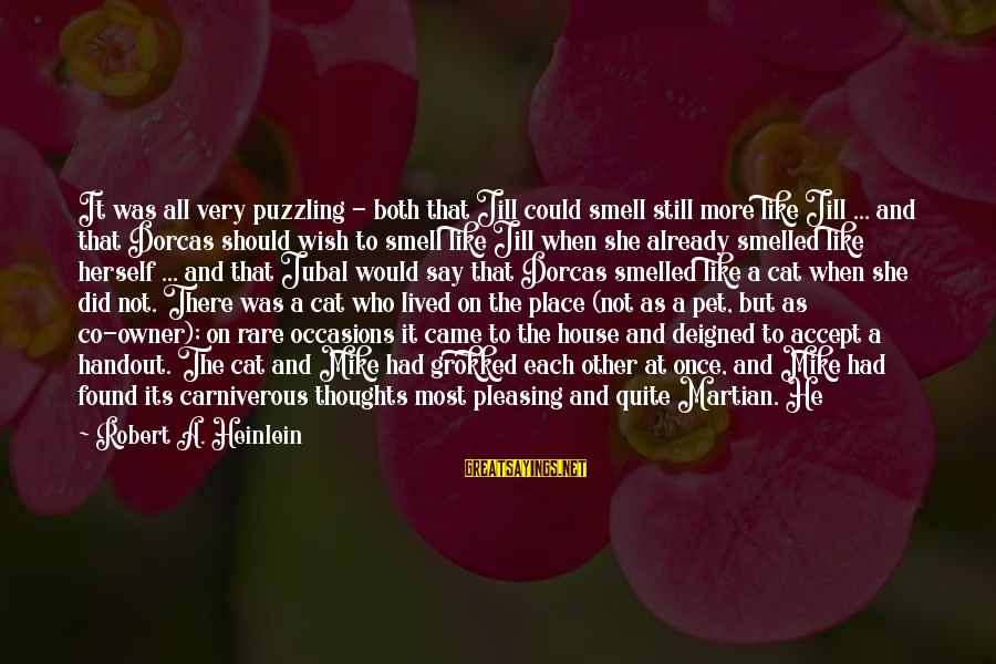 Deigned Sayings By Robert A. Heinlein: It was all very puzzling - both that Jill could smell still more like Jill
