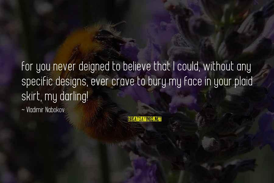 Deigned Sayings By Vladimir Nabokov: for you never deigned to believe that I could, without any specific designs, ever crave