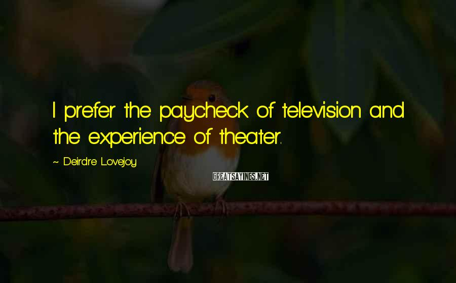 Deirdre Lovejoy Sayings: I prefer the paycheck of television and the experience of theater.