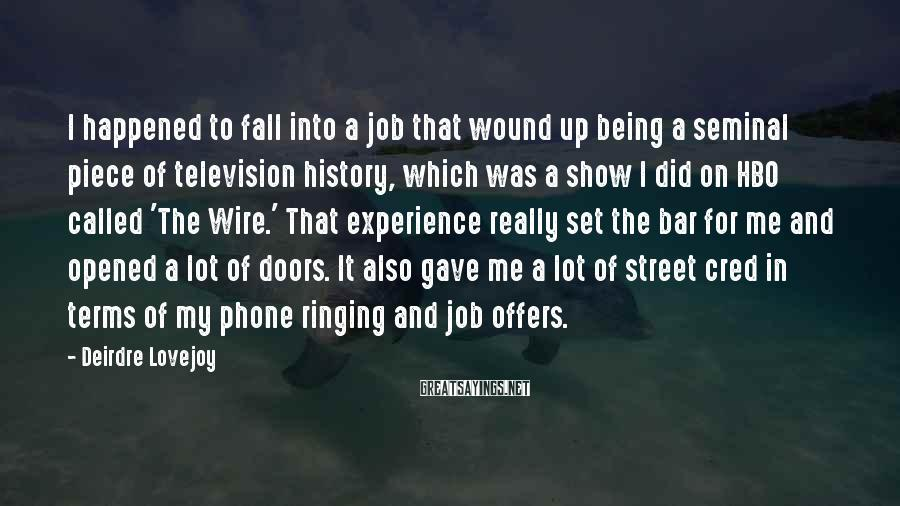 Deirdre Lovejoy Sayings: I happened to fall into a job that wound up being a seminal piece of