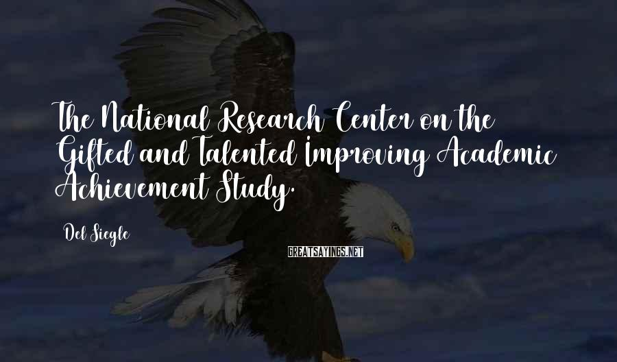 Del Siegle Sayings: The National Research Center on the Gifted and Talented Improving Academic Achievement Study.