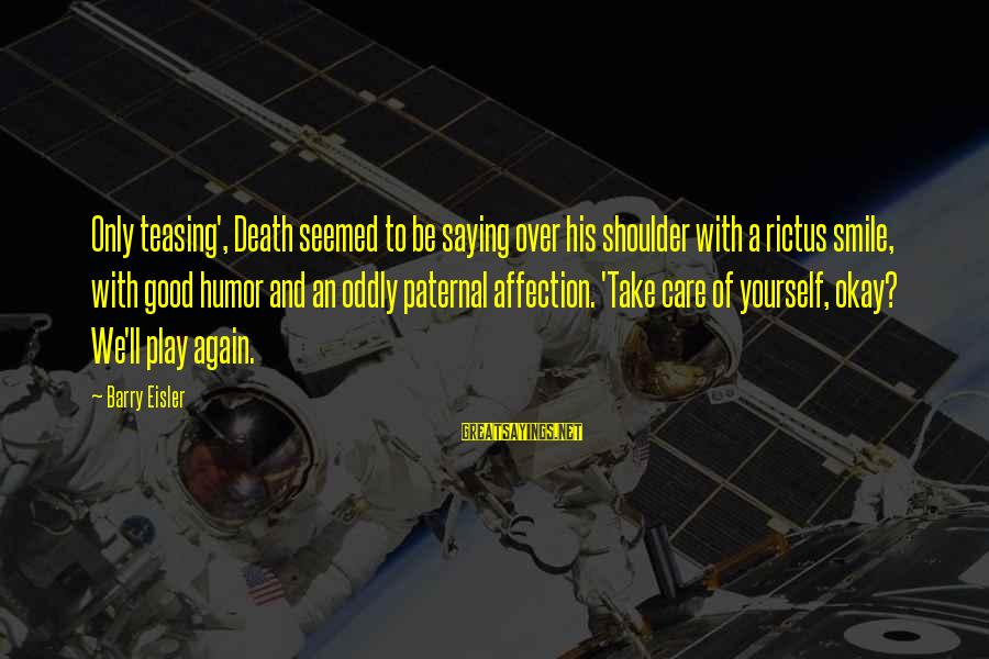 Delaying Sayings By Barry Eisler: Only teasing', Death seemed to be saying over his shoulder with a rictus smile, with