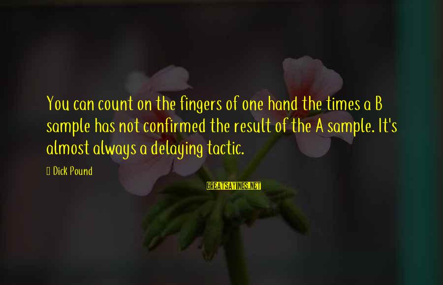 Delaying Sayings By Dick Pound: You can count on the fingers of one hand the times a B sample has