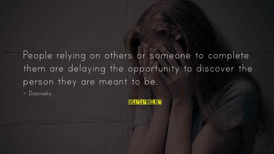 Delaying Sayings By Dodinsky: People relying on others or someone to complete them are delaying the opportunity to discover
