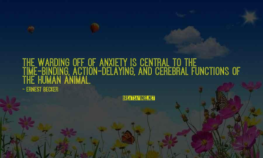 Delaying Sayings By Ernest Becker: The warding off of anxiety is central to the time-binding, action-delaying, and cerebral functions of