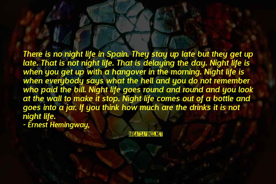 Delaying Sayings By Ernest Hemingway,: There is no night life in Spain. They stay up late but they get up