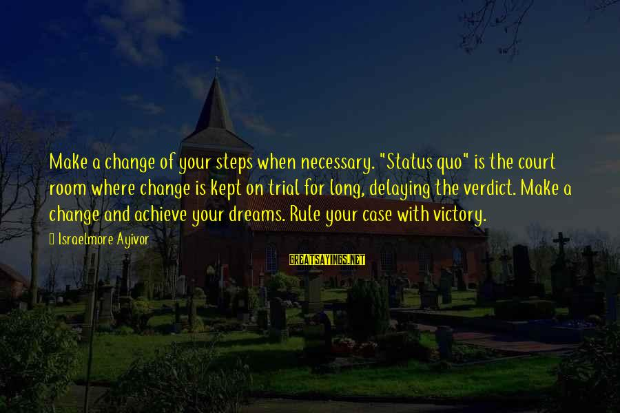 """Delaying Sayings By Israelmore Ayivor: Make a change of your steps when necessary. """"Status quo"""" is the court room where"""