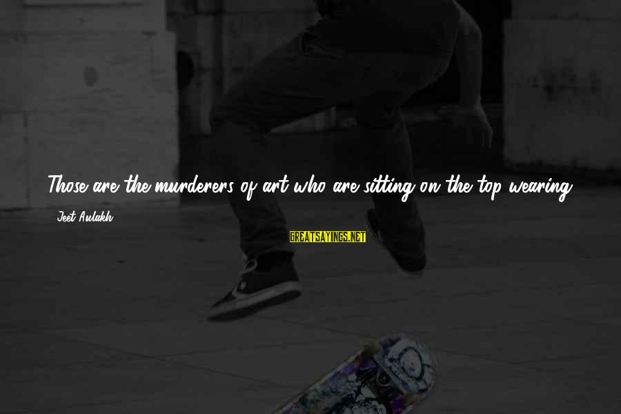 Delaying Sayings By Jeet Aulakh: Those are the murderers of art who are sitting on the top wearing crowns of