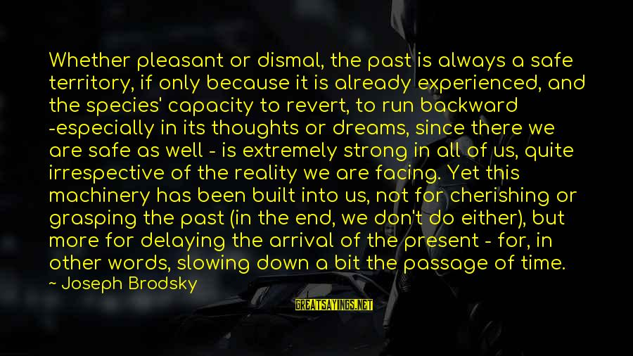Delaying Sayings By Joseph Brodsky: Whether pleasant or dismal, the past is always a safe territory, if only because it