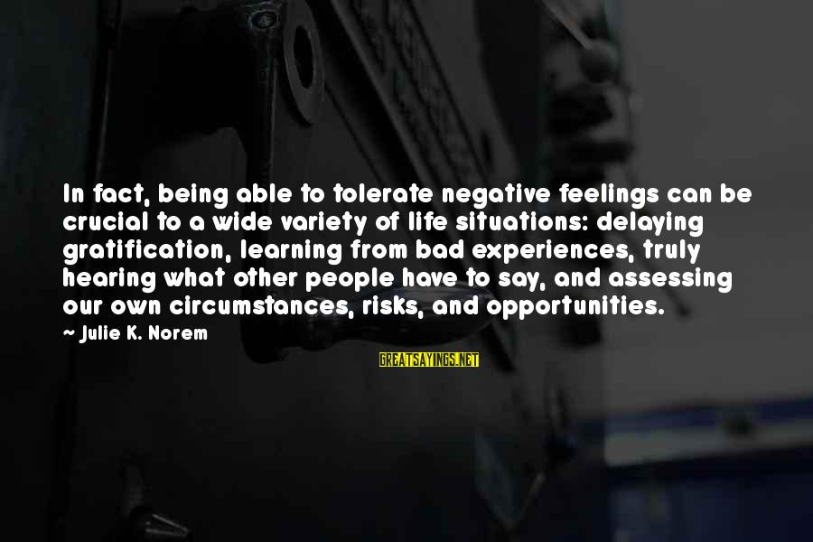 Delaying Sayings By Julie K. Norem: In fact, being able to tolerate negative feelings can be crucial to a wide variety
