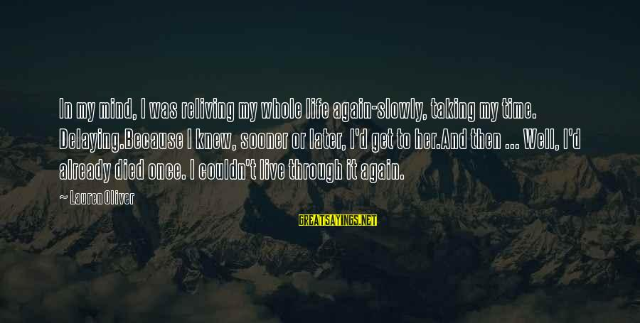 Delaying Sayings By Lauren Oliver: In my mind, I was reliving my whole life again-slowly, taking my time. Delaying.Because I