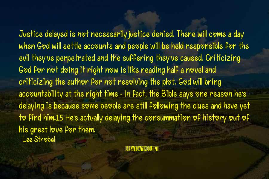 Delaying Sayings By Lee Strobel: Justice delayed is not necessarily justice denied. There will come a day when God will