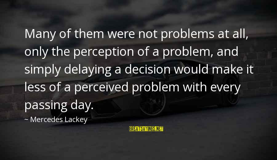 Delaying Sayings By Mercedes Lackey: Many of them were not problems at all, only the perception of a problem, and