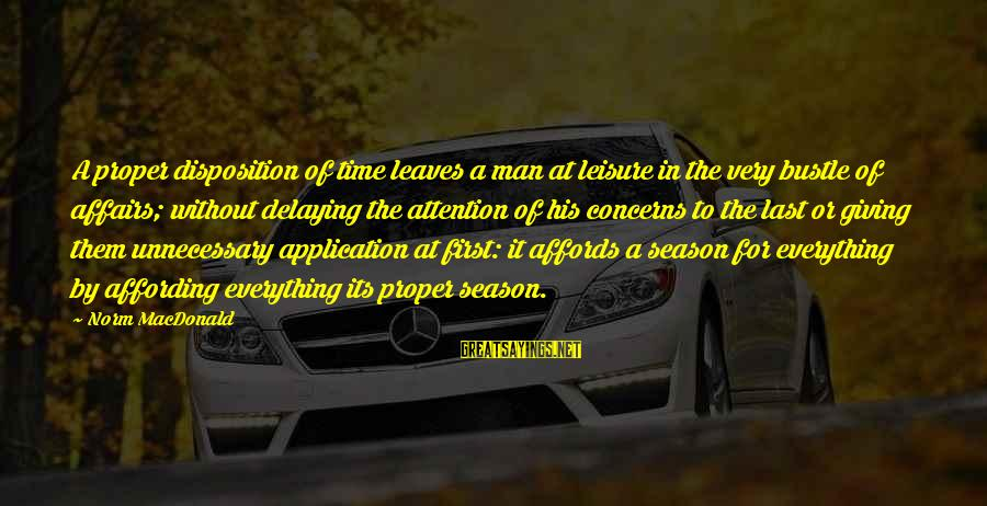 Delaying Sayings By Norm MacDonald: A proper disposition of time leaves a man at leisure in the very bustle of