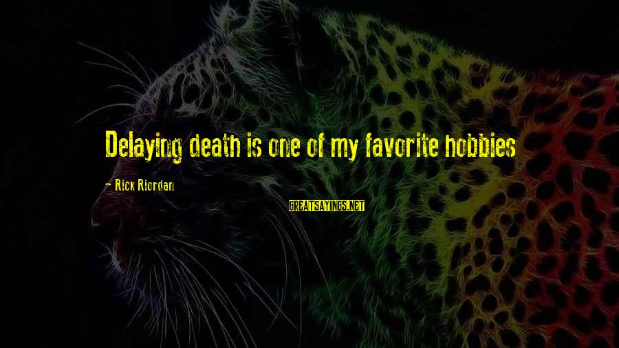 Delaying Sayings By Rick Riordan: Delaying death is one of my favorite hobbies